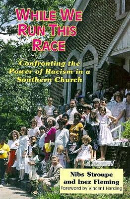While We Run This Race: Confronting the Power of Racism in a Southern Church, NIBS STROUPE, INEZ FLEMING