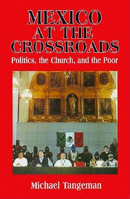 Image for Mexico at the Crossroads: Politics, the Church, and the Poor
