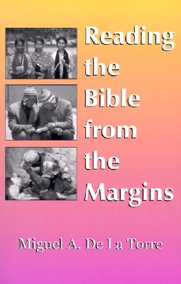 Reading the Bible From the Margins, Miguel A. De La Torre