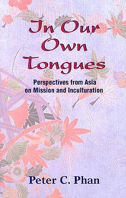 Image for In Our Own Tongues: Perspectives from Asia on Mission and Inculturation