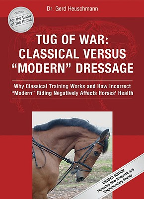 Image for Tug of War: Classical Versus Modern Dressage: Why Classical Training Works and How Incorrect Riding Negatively Affects Horses' Health