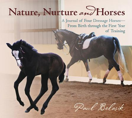 Image for Nature, Nurture and Horses A Journal of Four Dressage Horses in Training from Birth through the First Year of Training