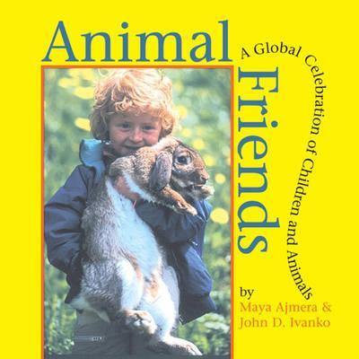 Animal Friends: A Global Celebration of Children and Animals, Ajmera, Maya; Ivanko, John D.; Global Fund for Children (Organization)