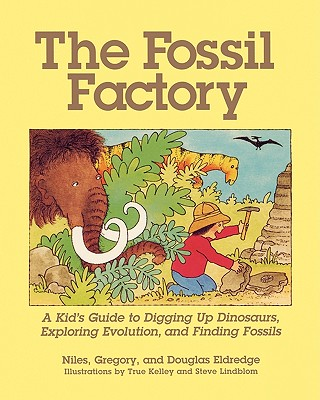 Image for The Fossil Factory: A Kid's Guide to Digging Up Dinosaurs, Exploring Evolution, and Finding Fossils