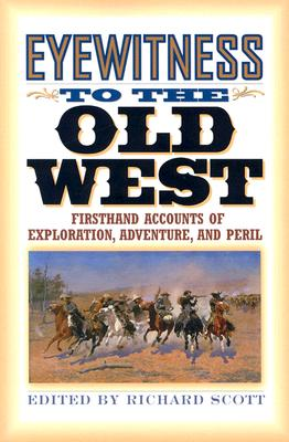 Image for Eyewitness to the Old West: Firsthand Accounts of Exploration, Adventure, and Peril