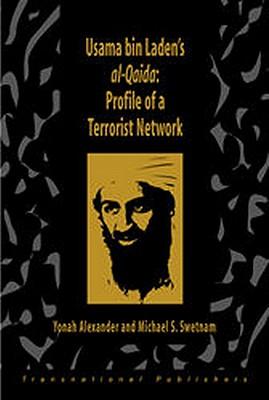 Usama Bin Laden's Al-Qaida: Profile of a Terrorist Network (Terrorism Library Series), Alexander, Yonah; Swetnam, Michael S.