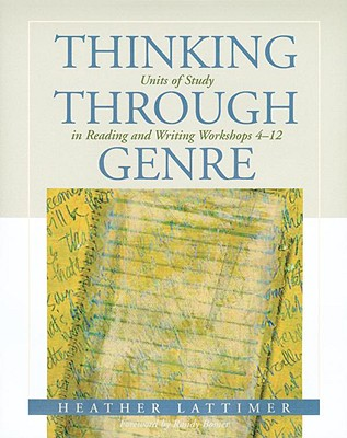 Image for Thinking Through Genre  Units of Study in Reading and Writing Workshops Grades 4-12