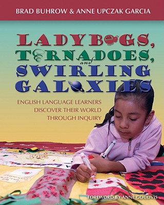 Image for Ladybugs, Tornadoes, and Swirling Galaxies  English Language Learners Discover Their World Through Inquiry