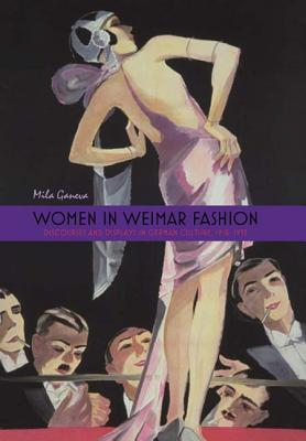 Women in Weimar Fashion: Discourses & Displays in German Culture, 1918-1933 (Screen Cultures: German Film and the Visual), Ganeva, Mila