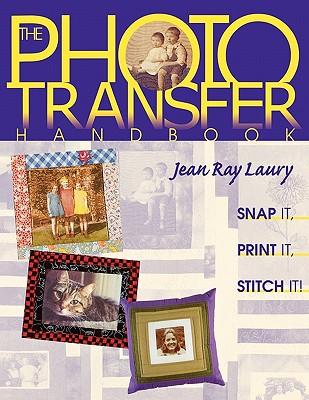Image for The Photo Transfer Handbook: Snap It, Print It, Stitch It
