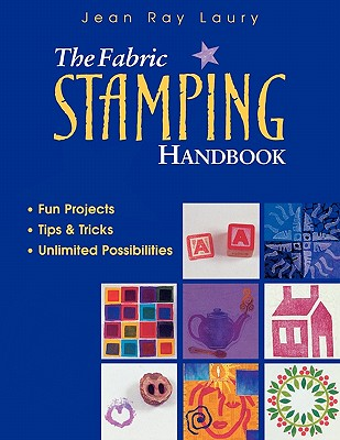 Image for The Fabric Stamping Handbook: Fun Projects, Tips & Tricks, Unlimited Possibilities