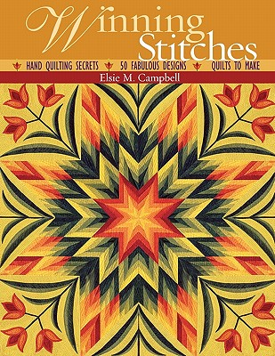 Winning Stitches: Hand Quilting Secrets, 50 Fabulous Designs, Quilts to Make, Elsie M. Campbell