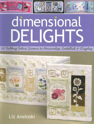 Dimensional Delights: 20 Folding Fabric Screens to Personalize, Embellish & Display, Aneloski, Liz