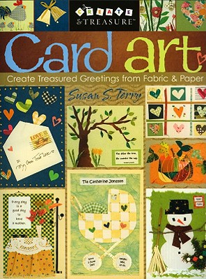 Image for Card Art: Create Treasured Greetings from Fabric & Paper (Create & Treasure (C&T Publishing))