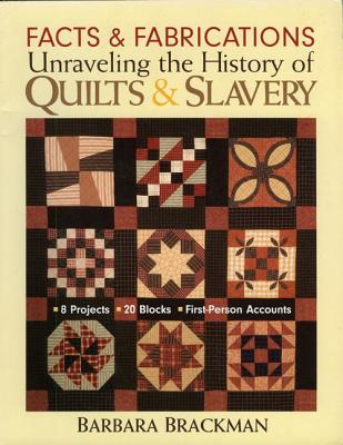 Facts & Fabrications-Unraveling the History of Quilts & Slavery: 8 Projects 20 Blocks First-Person Accounts, Brackman, Barbara