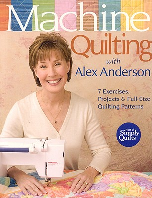 Image for Machine Quilting with Alex Anderson: 7 Exercises, Projects & Full-Size Quilting Patterns