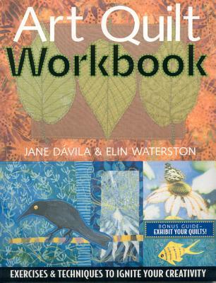 Art Quilt Workbook: Exercises & Techniques To Igni, Davila, Jane