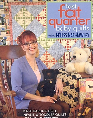 Image for Fast, Fat Quarter Baby Quilts with M'Liss Rae Hawley: Make Darling Doll, Infant, & Toddler Quilts - Bonus Layette Set