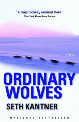 Ordinary Wolves: A Novel, Kantner, Seth
