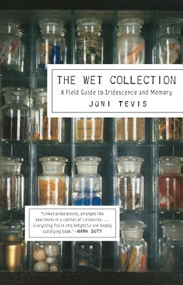 WET COLLECTION: A FIELD GUIDE TO IRIDESCENCE AND MEMORY, TEVIS, JONI
