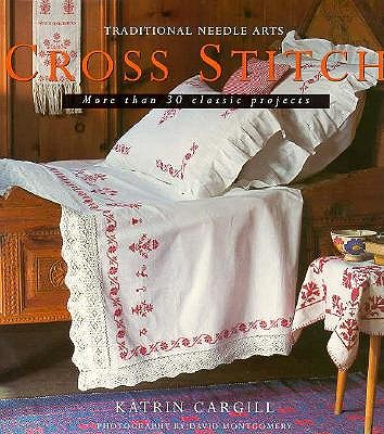 Image for Cross Stitch: More Than 30 Nostalgic Step-By-Step Projects (Traditional Needle Arts)