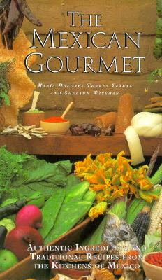 Image for The Mexican Gourmet: Authentic Ingredients and Traditional Recipes from the Kitchens of Mexico
