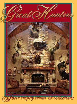 Image for Great Hunters: Their Trophy Rooms and Collections Volume 6
