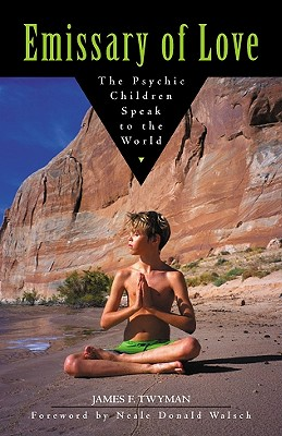 Emissary of Love: The Psychic Children Speak to the World, Twyman, James F.