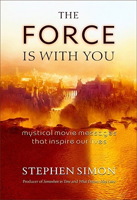 The Force Is With You: Mystical Movie Messages That Inspire Our Lives, Simon, Stephen