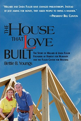 HOUSE THAT LOVE BUILT, THE THE STORY OF MILLARD & LINDA FULLER, YOUNGS, BETTIE