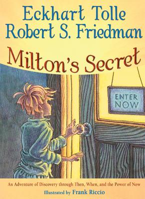 MILTON'S SECRET: AN ADVENTURE OF DISCOVERY THROUGH THEN, WHEN, AND THE POWER OF NOW, TOLLE, ECKHART