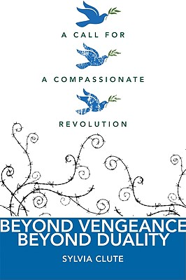 Image for Beyond Vengeance, Beyond Duality: A Call for a Compassionate Revolution