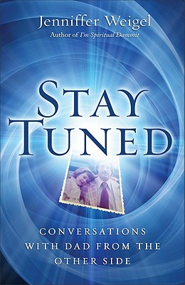 Stay Tuned: Conversations with Dad from the Other Side, Weigel, Jenniffer