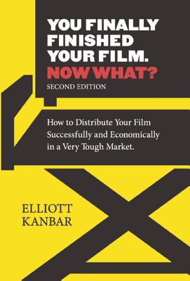 Image for You Finally Finished Your Film - Now What? How to Distribute Your Film Successfully and Economically in a Very Tough Market, 2nd Revised Edition