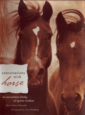 Conversations with Horse: An Uncommon Dialog of Equine Wisdom, Solisti-Mattelon, Kate