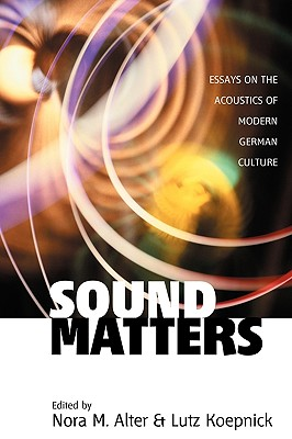 Image for Sound Matters: Essays on the Acoustics of German Culture