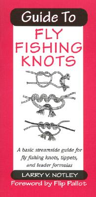 Image for Guide to Fly Fishing Knots: A Basic Streamside Guide for Fly Fishing Knots, Tippets, and Leader Formulas