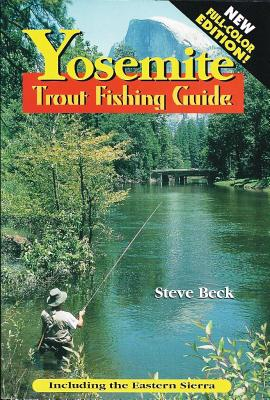 Yosemite Trout Fishing Guide (In Full Color), Beck, Steve