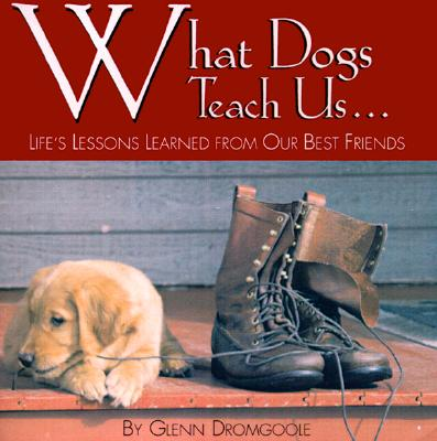 What Dogs Teach Us, Dromgoole, Glenn