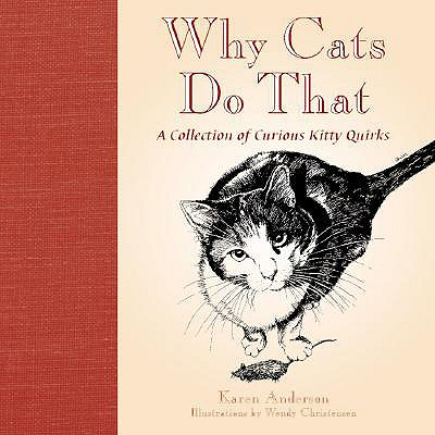 Why Cats Do That: A Collection of Curious Kitty Quirks, Karen Anderson