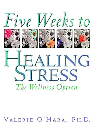 Image for Five Weeks to Healing Stress: The Wellness Option