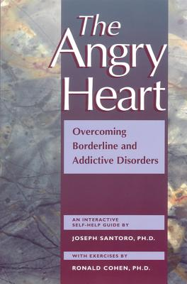 Image for The Angry Heart: Overcoming Borderline and Addictive Disorders : An Interactive Self-Help Guide