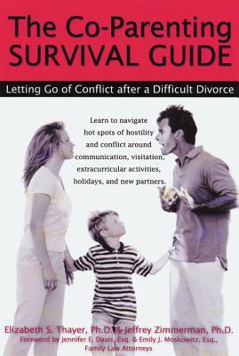 The Co-Parenting Survival Guide: Letting Go of Conflict After a Difficult Divorce, Elizabeth Thayer Ph.D.; Jeffrey Zimmerman Ph.D.