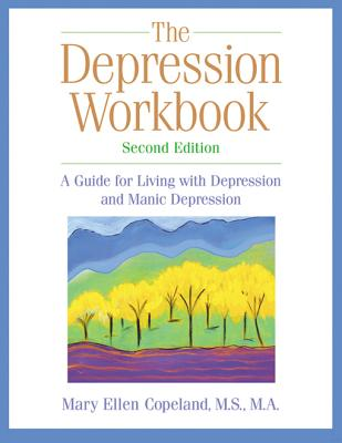 The Depression Workbook: A Guide for Living with Depression and Manic Depression, Second Edition, Mary Ellen Copeland; Matthew McKay