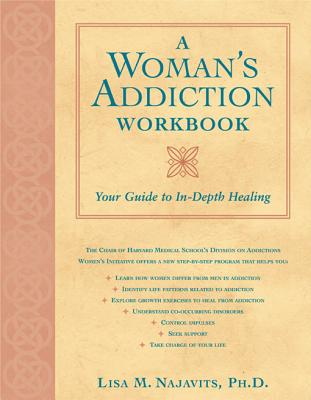 A Woman's Addiction Workbook: Your Guide to In-Depth Healing, Najavits, Lisa M.