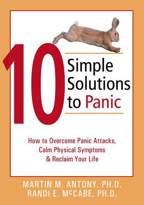 Image for 10 Simple Solutions to Panic: How to Overcome Panic Attacks, Calm Physical Symptoms, and Reclaim Your Life (The New Harbinger Ten Simple Solutions Series)