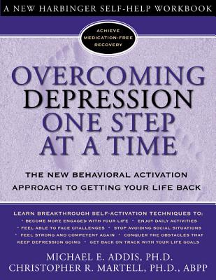 Overcoming Depression One Step at a Time: The New Behavioral Activation Approach to Getting Your Life Back, Addis, Michael; Martell PhD, Christopher