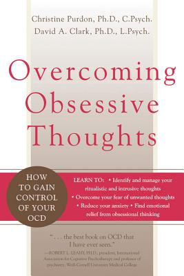 Overcoming Obsessive Thoughts: How to Gain Control of Your OCD, David A. Clark; Christine Purdon