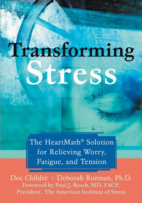 Transforming Stress: The HeartMath Solution For Relieving Worry, Fatigue, And Tension, Childre, Doc;Rozman, Deborah