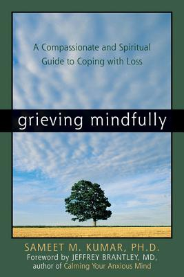 Image for Grieving Mindfully: A Compassionate And Spiritual Guide To Coping With Loss